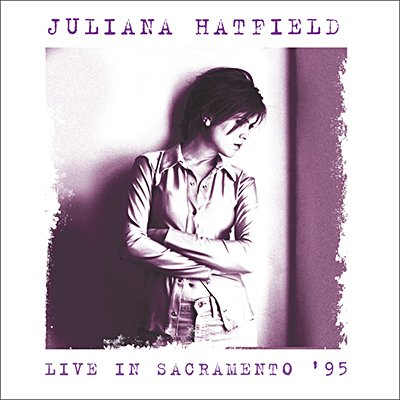 JULIANA HATFIELD - Live In Sacramento '95 (CD)